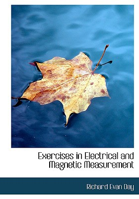 Exercises in Electrical and Magnetic Measurement book written by Day, Richard Evan