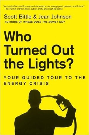 Who Turned Out the Lights?: Your Guided Tour to the Energy Crisis book written by Scott Bittle