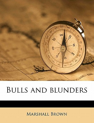 Bulls and Blunders book written by Brown, Marshall