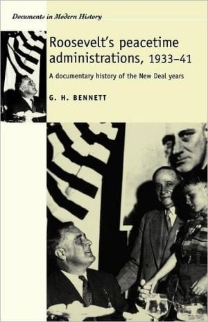 Roosevelt's Peacetime Administrations, 1933-1941: A Documentary History of the New Deal Years (Documents in Modern History Series) book written by G. Harry Bennett