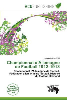 Championnat D'Allemagne de Football 1912-1913 written by Evander Luther