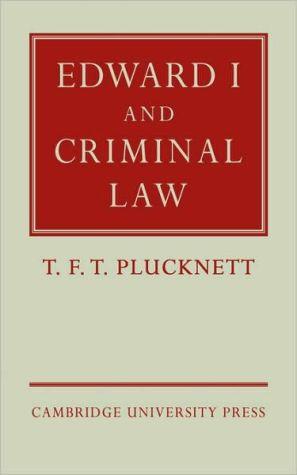 Edward I and Criminal Law written by T. F. T. Plucknett
