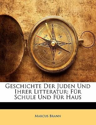 Geschichte Der Juden Und Ihrer Litteratur: Fr Schule Und Fr Haus book written by Brann, Marcus