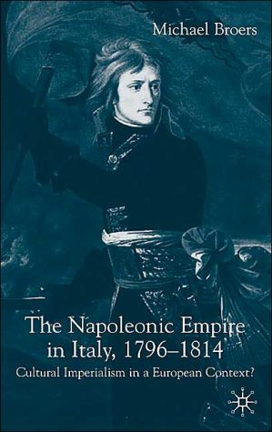 The Napoleonic Empire In Italy, 1796-1814 book written by Michael Broers