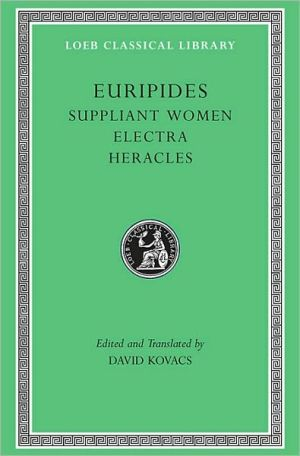 Volume III, Suppliant Women. Electra. Heracles (Loeb Classical Library), Vol. 3 book written by Euripides