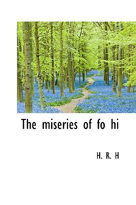 The Miseries of Fo Hi book written by H, H. R.