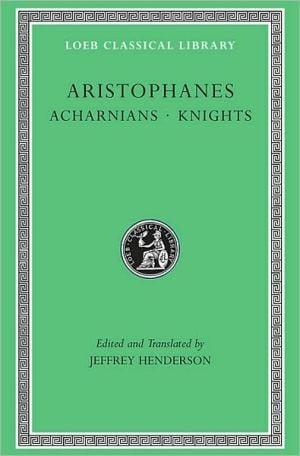 Volume I, Acharnians. Knights (Loeb Classical Library), Vol. 1 book written by Aristophanes
