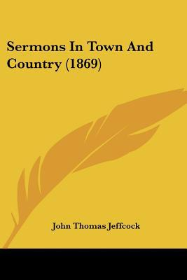 Sermons in Town and Country (1869) written by Jeffcock, John Thomas