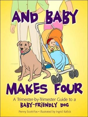 And Baby Makes Four: A Trimester-by-Trimester Guide to a Baby-Friendly Dog written by Penny Scott-Fox