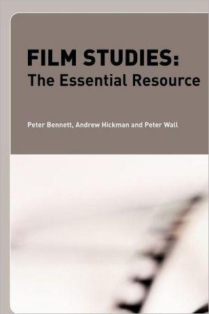 Film Studies: The Essential Resource book written by P / ET BENNETT