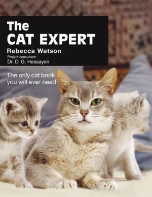 The Cat Expert: The Only Cat Book You Will Ever Need book written by Rebecca Watson