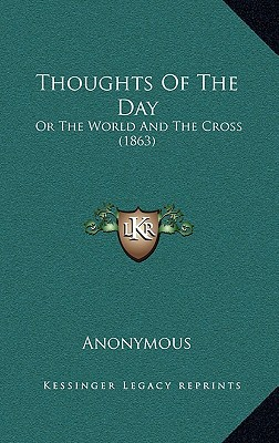 Thoughts of the Day: Or the World and the Cross (1863) written by Anonymous