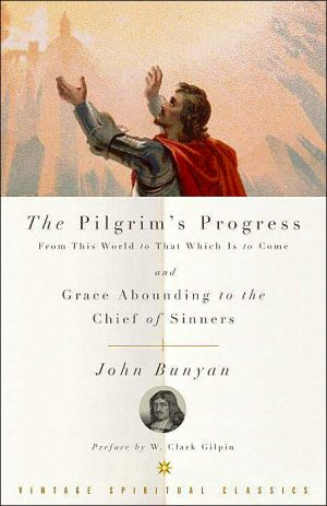 The Pilgrim's Progress from This World to That Which Is to Come and Grace Abounding to the Chief of Sinners book written by John Bunyan