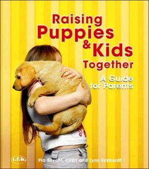 Raising Puppies & Kids Together: A Guide for Parents written by Pia Silvani