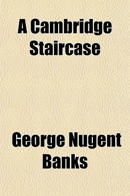 A Cambridge Staircase written by Banks, George Nugent