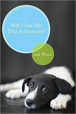 Will I See My Dog In Heaven book written by Jack Wintz