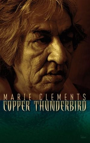 Copper Thunderbird book written by Marie Clements