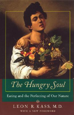 Hungry Soul: Eating and the Perfecting of Our Nature book written by Leon R. Kass
