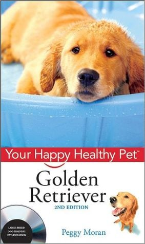 Golden Retriever: Your Happy Healthy Pet with DVD, 2nd Edition book written by Peggy Moran