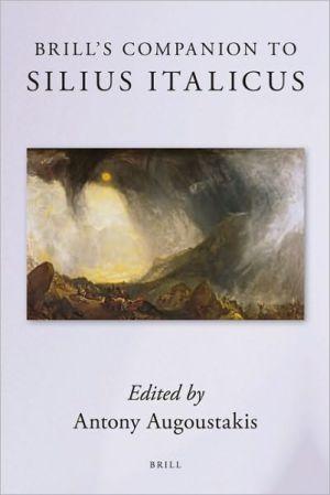 Brill's Companion to Silius Italicus book written by Antony Augoustakis