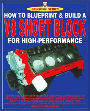 How to Blueprint and Build a V-8 Short-Block for High Performance (SpeedPro Series), Vol. 8 book written by Des Hammill