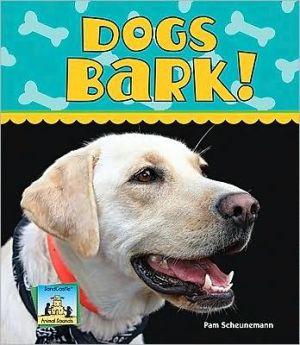 Dogs Bark! book written by Pam Scheunemann