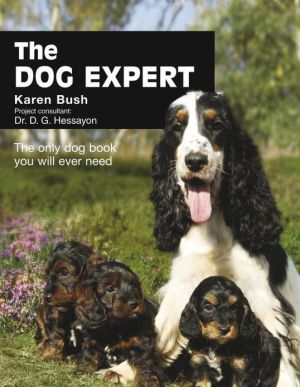 The Dog Expert: The Only Dog Book You Will Ever Need book written by Karen Bush