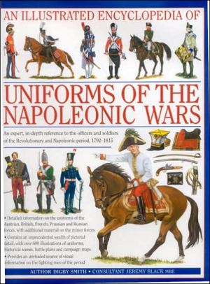 Illustrated Encyclopedia of the Uniforms of the Napoleonic Wars book written by Digby George Smith
