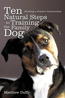 Ten Natural Steps to Training the Family Dog book written by Matthew Duffy