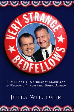 Very Strange Bedfellows: The Short and Unhappy Marriage of Richard Nixon and Spiro Agnew book written by Jules Witcover