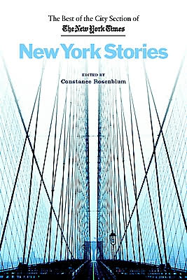 New York Stories: The Best of the City Section of the New York Times book written by Constance Rosenblum