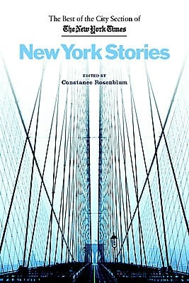 New York Stories: The Best of the City Section of the New York Times written by Constance Rosenblum