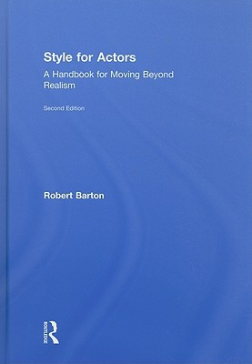 Style For Actors: A Handbook for Moving Beyond Realism book written by Robert Barton