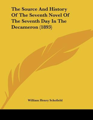 The Source And History Of The Seventh Novel Of The Seventh Day In The Decameron (1893) written by William Henry Schofield