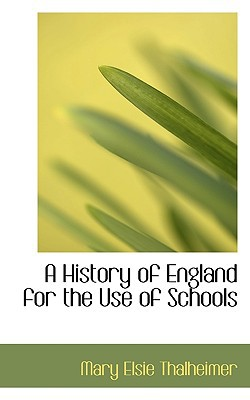 A History of England for the Use of Schools written by Mary Elsie Thalheimer