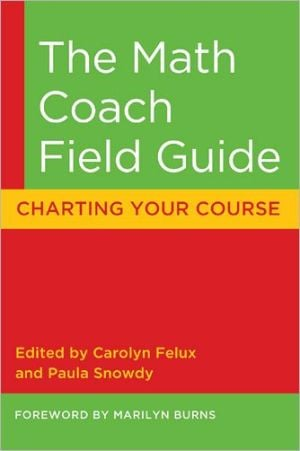 The Math Coach Field Guide: Charting Your Course book written by Carolyn Felux