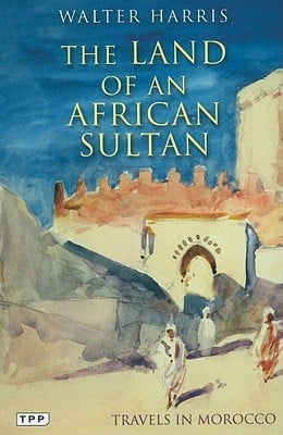 The Land of an African Sultan: Travels in Morocco book written by Harris, Walter