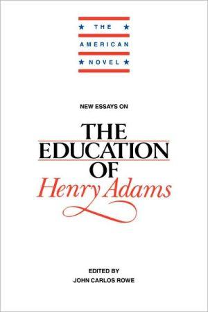 New Essays on The Education of Henry Adams book written by Rowe John Carlos