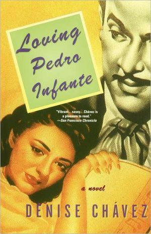 Loving Pedro Infante book written by Denise Chavez