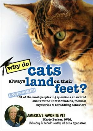 Why Do Cats Always Land on Their Feet?: 101 of the Most Perplexing Questions Answered about Feline Unfathomables, Medical Mysteries and Befuddling Behaviors book written by Marty Becker D.V.M.