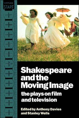 Shakespeare and the Moving Image: The Plays on Film and Television book written by Anthony Davies