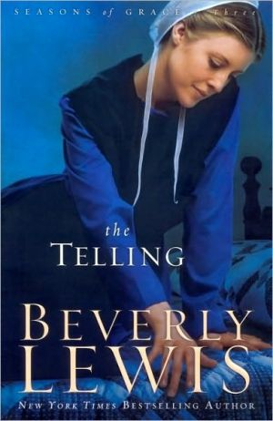 The Telling (Seasons of Grace Series #3) book written by Beverly Lewis