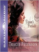 Dawn's Prelude (Song of Alaska Series #1) book written by Tracie Peterson