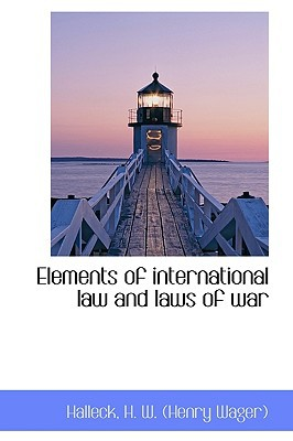 Elements of international law and laws of war written by Halleck H. W. (Henry Wager)