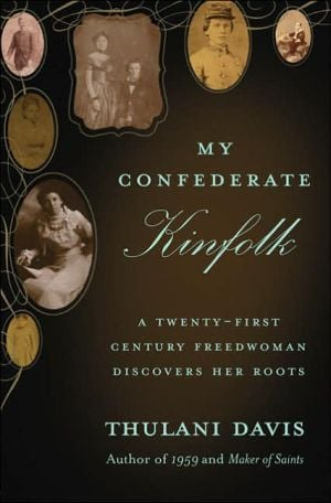 My Confederate Kinfolk: A Twenty-First Century Freedwoman Discovers Her Roots book written by Thulani Davis