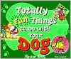 Totally Fun Things to Do with Your Dog book written by Maxine Rock
