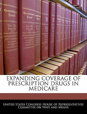 Expanding Coverage of Prescription Drugs in Medicare written by United States Congress House of Represen