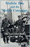 Mobile Bay and the Mobile Campaign: The Last Great Battles of the Civil War book written by Chester G. Hearn