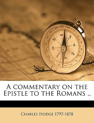 A Commentary on the Epistle to the Romans .. book written by Hodge, Charles