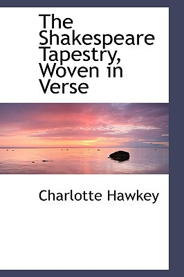The Shakespeare Tapestry, Woven in Verse written by Hawkey, Charlotte